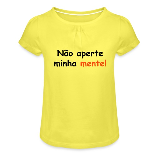 Nao aperte minha mente - Mädchen-T-Shirt mit Raffungen