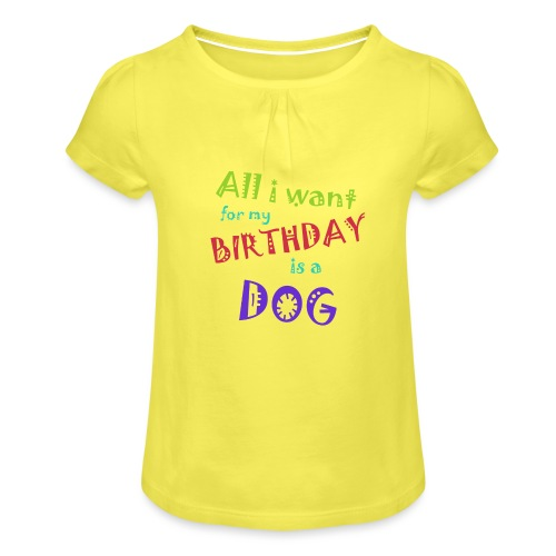 AllI want for my birthday is a dog - Meisjes-T-shirt met plooien