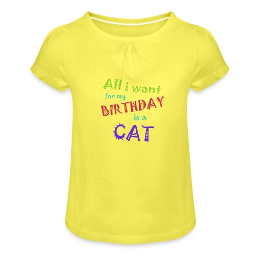 All I want for my birthday is a cat - Meisjes-T-shirt met plooien