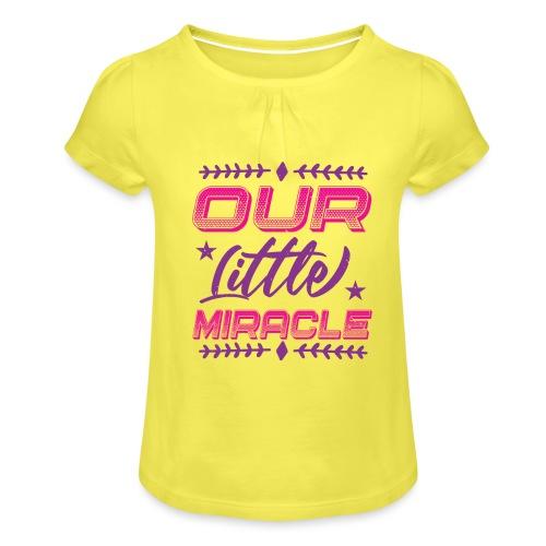 Our Little Miracle - Mädchen-T-Shirt mit Raffungen