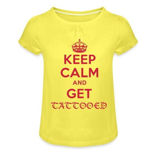 keep calm and get tattooed - Mädchen-T-Shirt mit Raffungen
