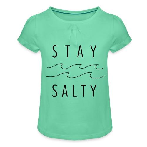 stay salty - Mädchen-T-Shirt mit Raffungen