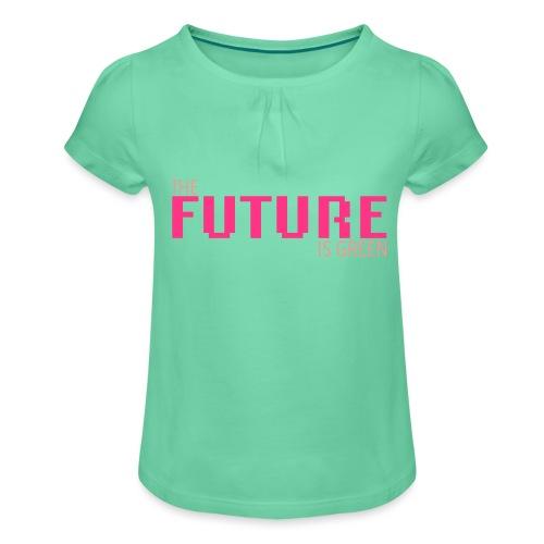 The FUTURE is GREEN! - Mädchen-T-Shirt mit Raffungen
