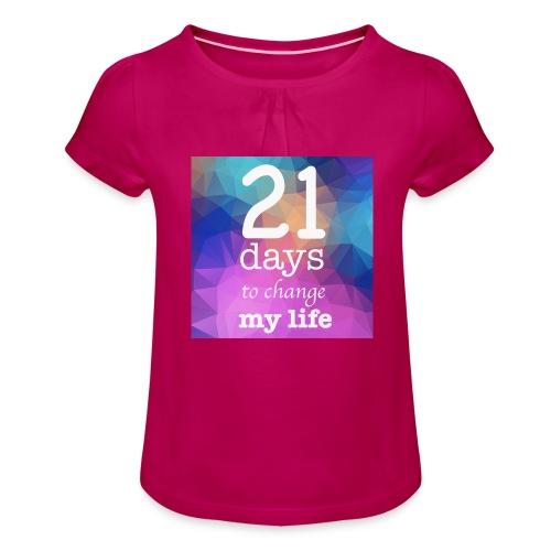 21 days to change my life - Maglietta da ragazza con arricciatura