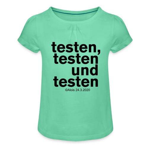 Testen in Zeiten der Krise!!! - Mädchen-T-Shirt mit Raffungen