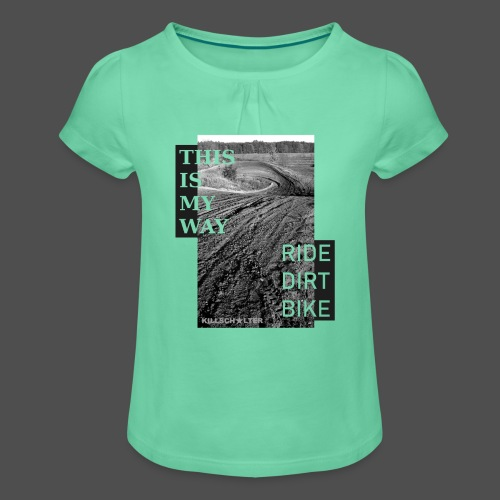 To jest mój sposób jazdy na rowerze dirtowym - Koszulka dziewczęca z marszczeniami