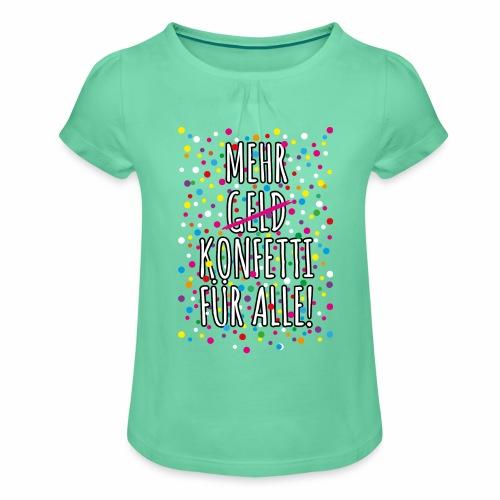 07 Mehr Geld Konfetti für alle Karneval - Mädchen-T-Shirt mit Raffungen