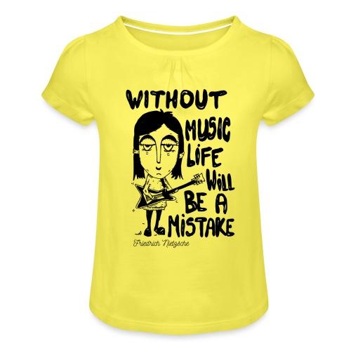 without music life will be a mistake - Maglietta da ragazza con arricciatura