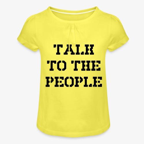 Talk to the people - schwarz - Mädchen-T-Shirt mit Raffungen