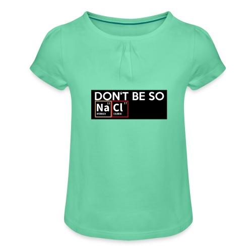 Don't be so salty - Mädchen-T-Shirt mit Raffungen