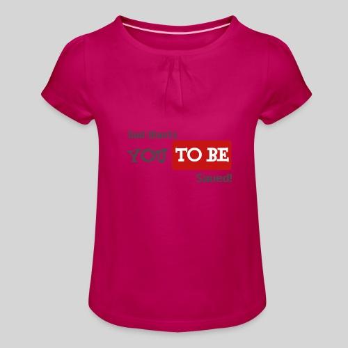 God wants you to be saved Johannes 3,16 - Mädchen-T-Shirt mit Raffungen