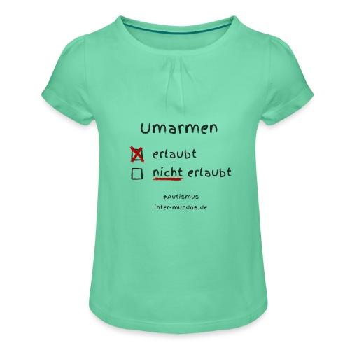 Umarmen erlaubt - Mädchen-T-Shirt mit Raffungen
