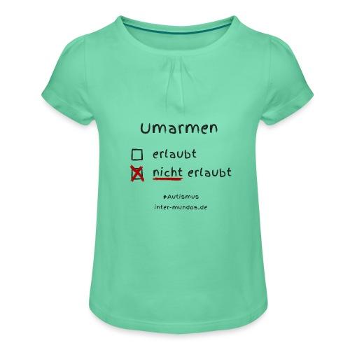 Umarmen nicht erlaubt - Mädchen-T-Shirt mit Raffungen