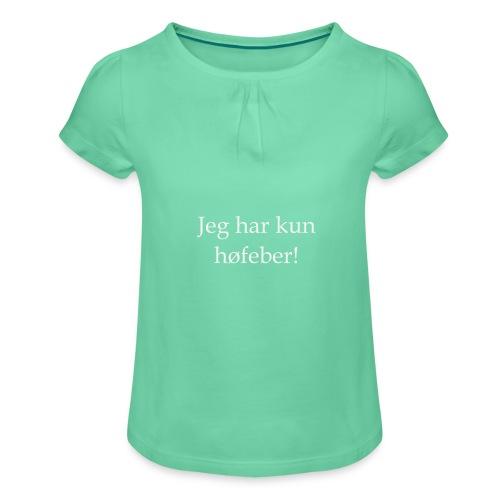 Jeg har kun høfeber! - Pige T-shirt med flæser