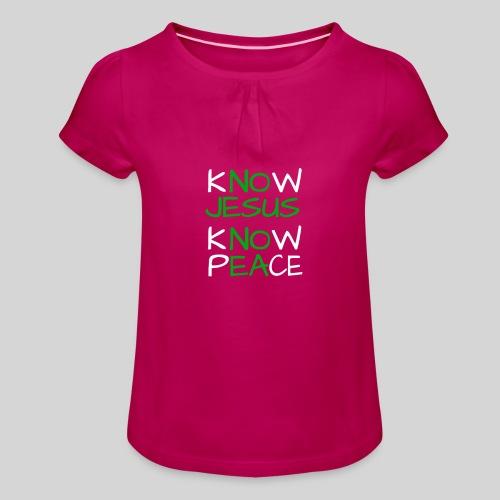 know Jesus know Peace - kenne Jesus kenne Frieden - Mädchen-T-Shirt mit Raffungen