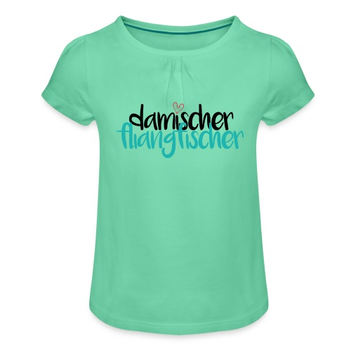 Damischer Doagfischer - Mädchen-T-Shirt mit Raffungen