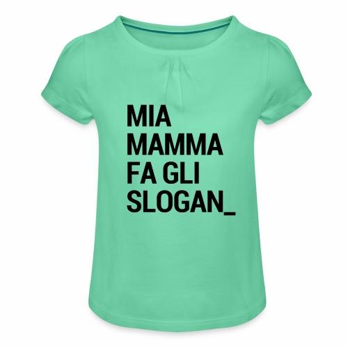 Mia mamma fa gli slogan - Maglietta da ragazza con arricciatura