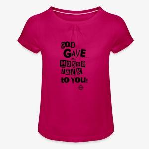 God gave Hossa Talk - Mädchen-T-Shirt mit Raffungen