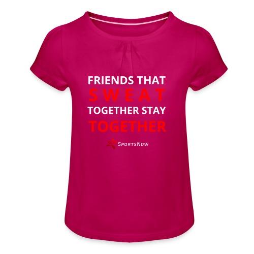 Friends that SWEAT together stay TOGETHER - Mädchen-T-Shirt mit Raffungen