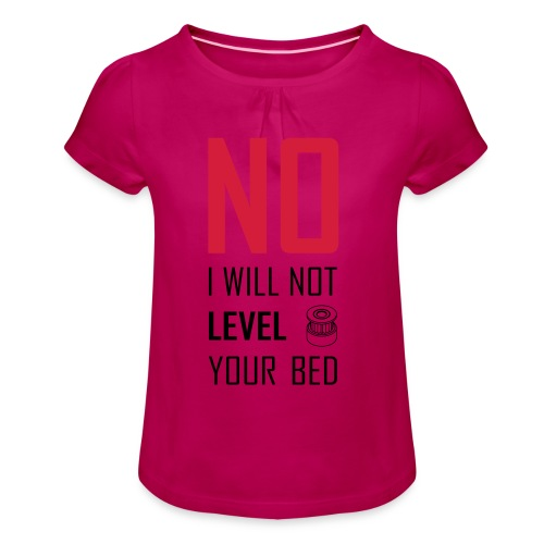 No I will not level your bed (vertical) - Girl's T-Shirt with Ruffles