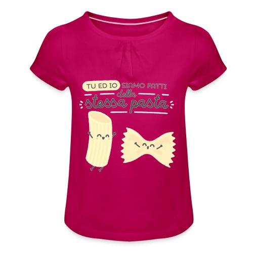 tu ed io siamo fatti della stessa pasta - Maglietta da ragazza con arricciatura