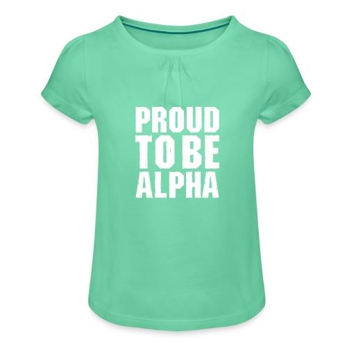 Proud to be Alpha - Mädchen-T-Shirt mit Raffungen
