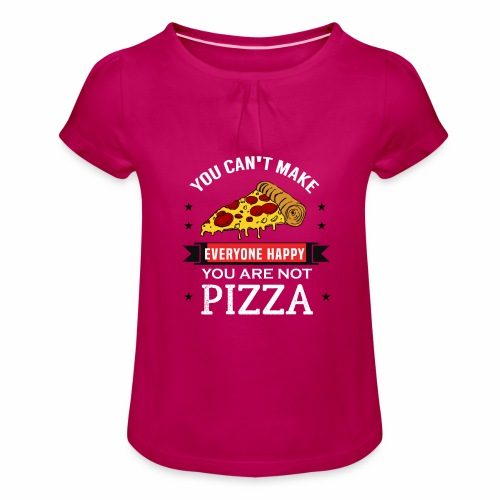 You can't make everyone Happy - You are not Pizza - Mädchen-T-Shirt mit Raffungen