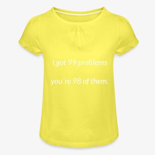 I got 99 problems - Girl's T-Shirt with Ruffles