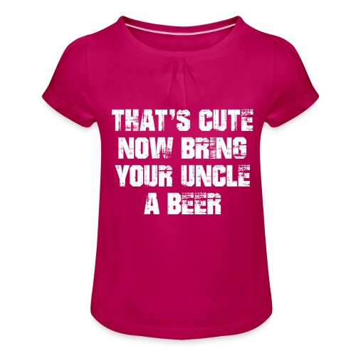 That's Cute Now Bring Your Uncle A Beer - Girl's T-Shirt with Ruffles
