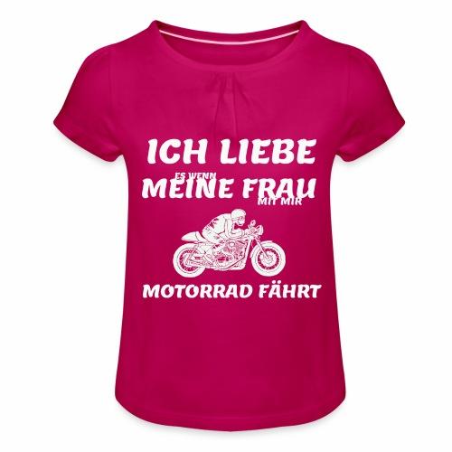 ich liebe es wenn meine frau mit mir motorrad fähr - Mädchen-T-Shirt mit Raffungen