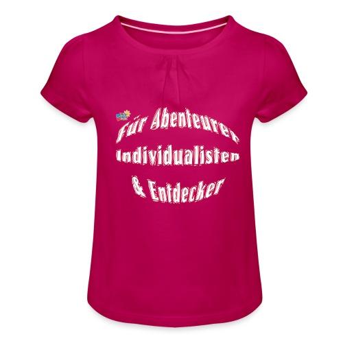 Abenteuerer Individualisten & Entdecker - Mädchen-T-Shirt mit Raffungen