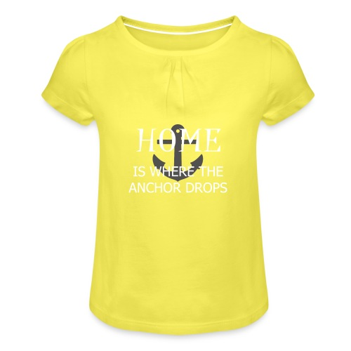 Home is where the anchor drops - Girl's T-Shirt with Ruffles