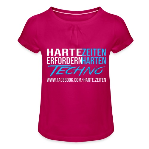 Harte Zeiten erfordern Harten Techno - Mädchen-T-Shirt mit Raffungen