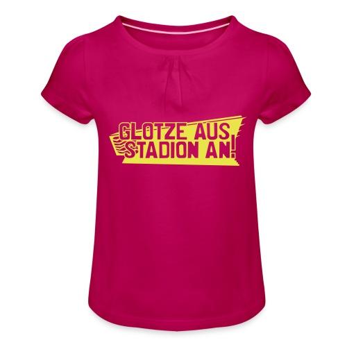 GLOTZE AUS, STADION AN! - Mädchen-T-Shirt mit Raffungen