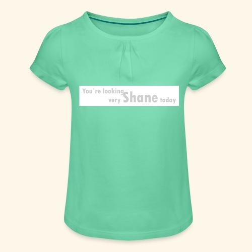 You`re looking very Shane today - Koszulka dziewczęca z marszczeniami