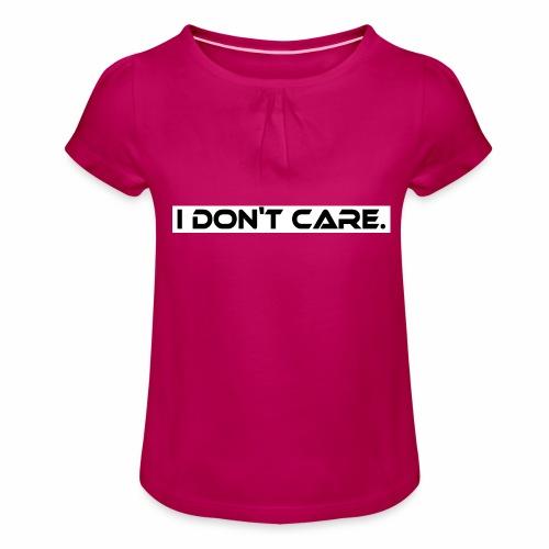 I DON T CARE Design, Ist mit egal, schlicht, cool - Mädchen-T-Shirt mit Raffungen