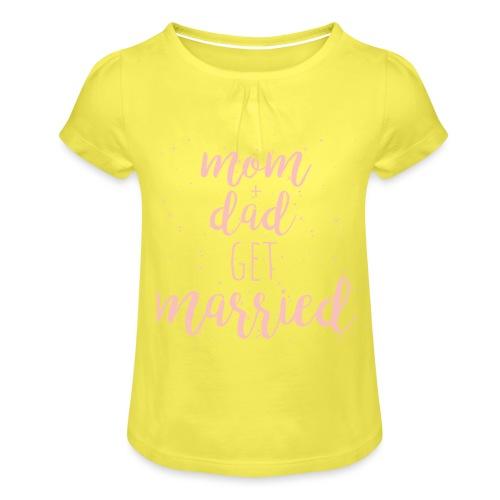 mom & dad get married - Mädchen-T-Shirt mit Raffungen