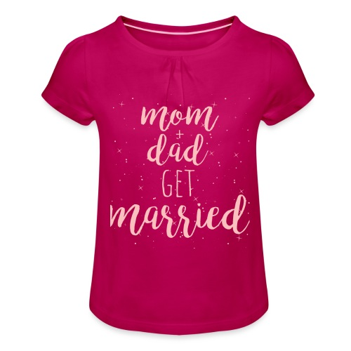 mom & dad get married - Mädchen-T-Shirt mit Raffungen