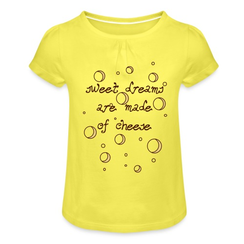 02_sweet dreams are made of cheese - Mädchen-T-Shirt mit Raffungen