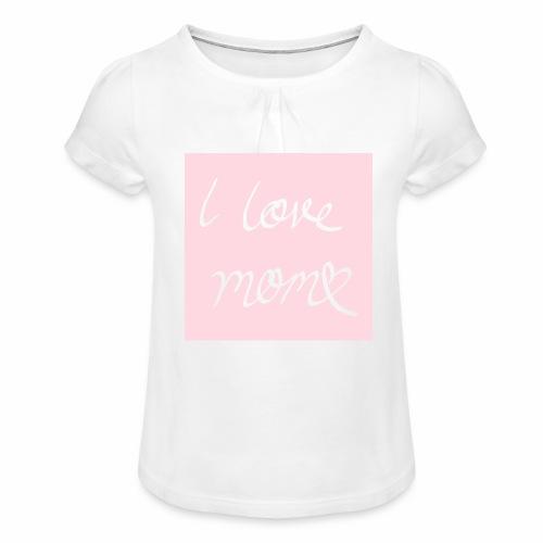 I love my mom - Tyttöjen t-paita, jossa rypytyksiä