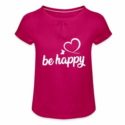 be happy - Mädchen-T-Shirt mit Raffungen