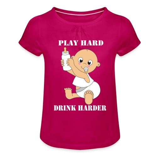 Play hard... Drink harder - Mädchen-T-Shirt mit Raffungen