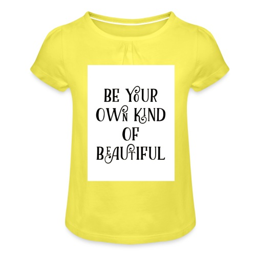 Be your own kind of beautiful - Girl's T-Shirt with Ruffles