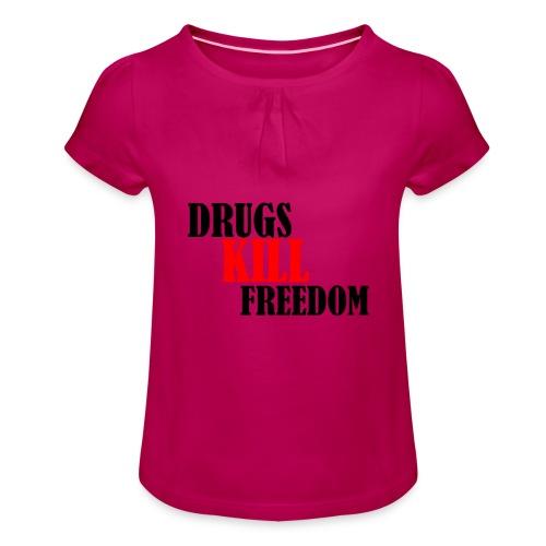 Drugs KILL FREEDOM! - Koszulka dziewczęca z marszczeniami