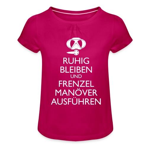 Ruhig bleiben und Frenzel Manöver ausführen - Mädchen-T-Shirt mit Raffungen