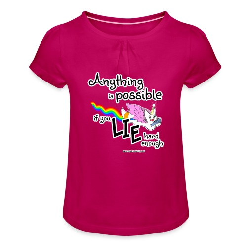 Anything Is Possible if you lie hard enough - Girl's T-Shirt with Ruffles