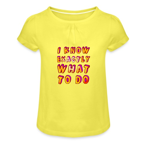 I know exactly what to do - Girl's T-Shirt with Ruffles