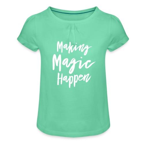 Making Magic Happen - Mädchen-T-Shirt mit Raffungen