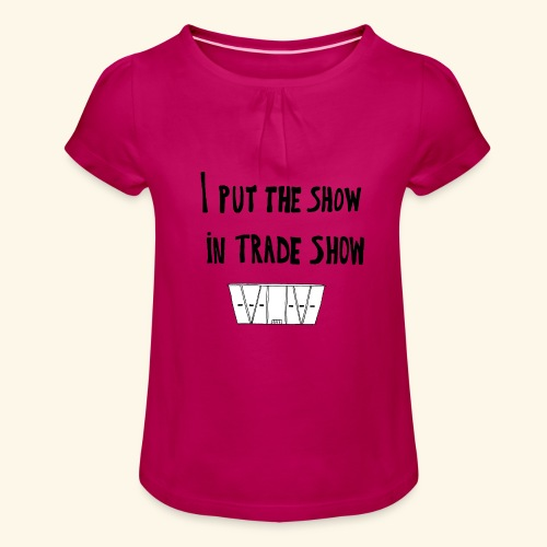 I put the show in trade show - T-shirt à fronces au col Fille