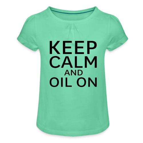 Keep Calm and oil on - Mädchen-T-Shirt mit Raffungen
